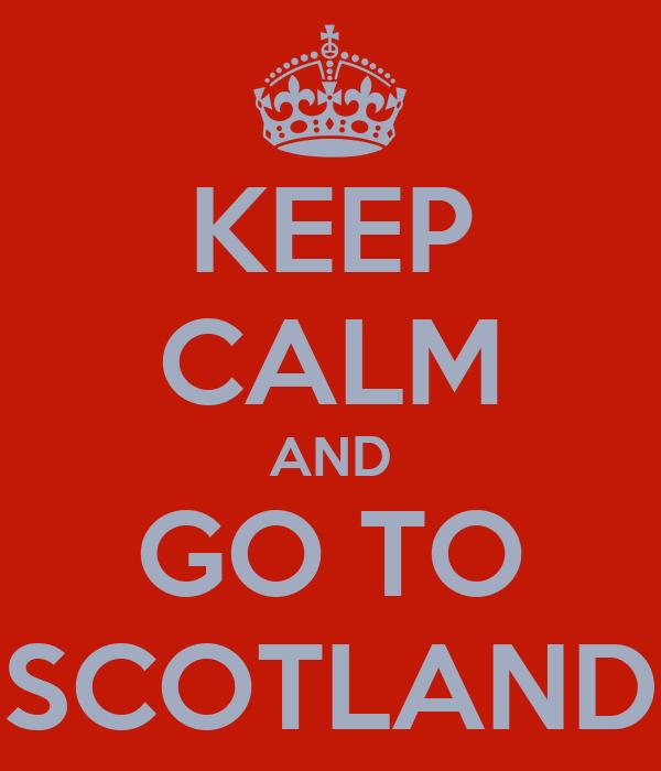KEEP CALM AND GO TO SCOTLAND