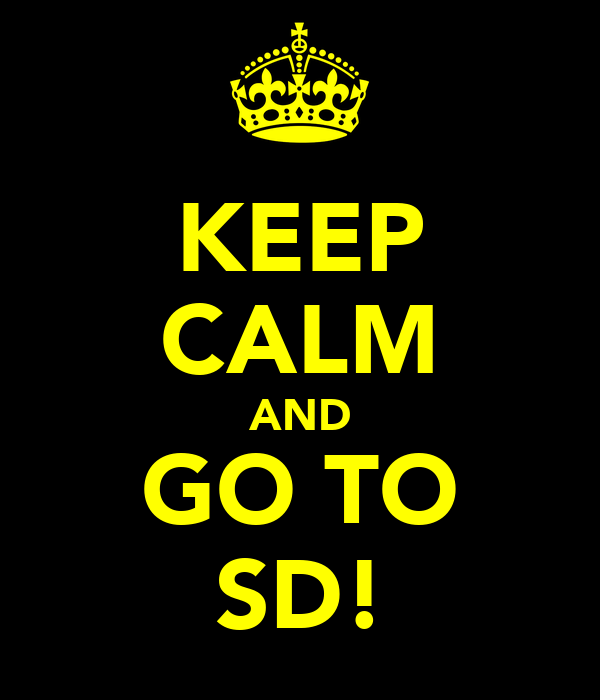 KEEP CALM AND GO TO SD!