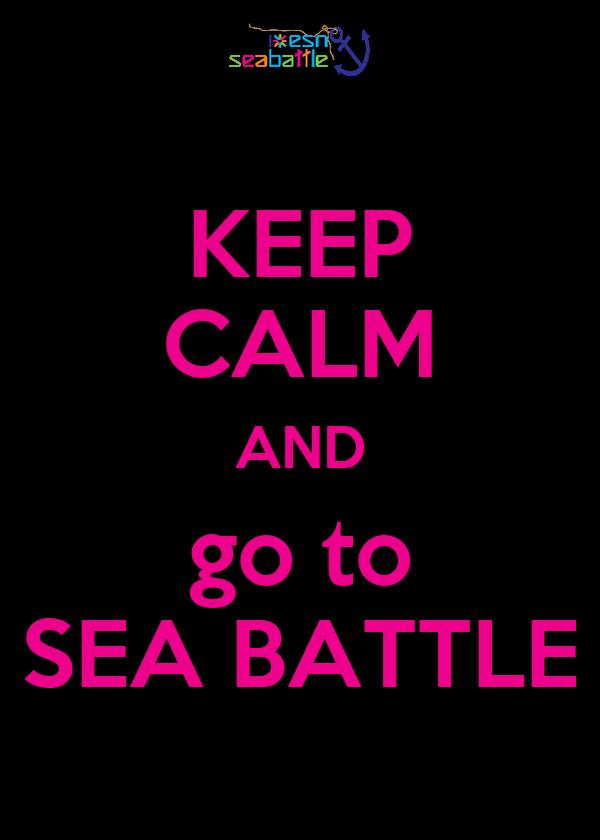 KEEP CALM AND go to SEA BATTLE