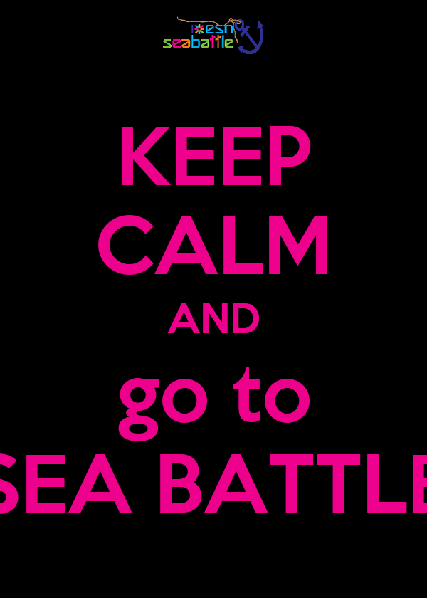 KEEP CALM AND go to SEA BATTLE