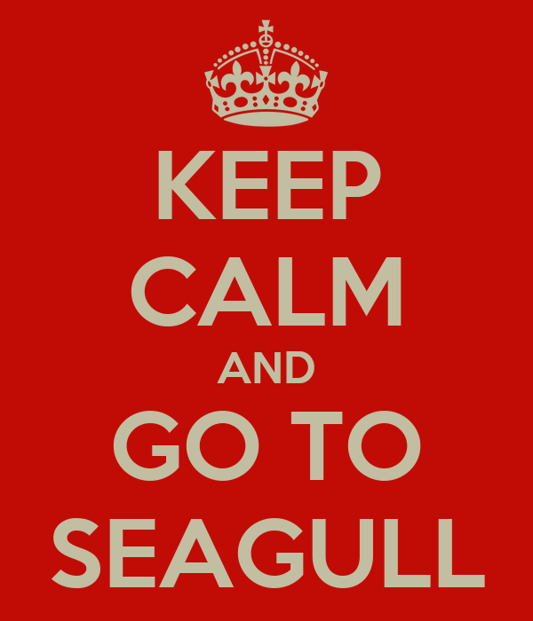 KEEP CALM AND GO TO SEAGULL