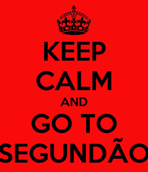 KEEP CALM AND GO TO SEGUNDÃO