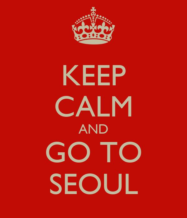 KEEP CALM AND GO TO SEOUL