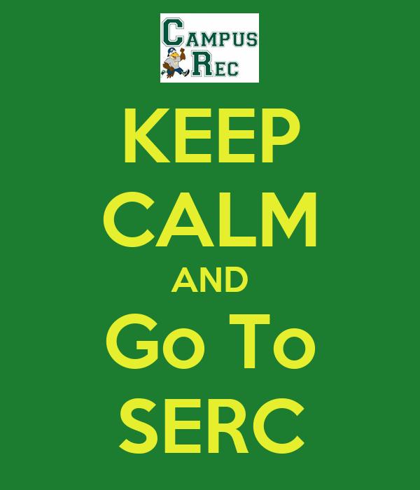 KEEP CALM AND Go To SERC