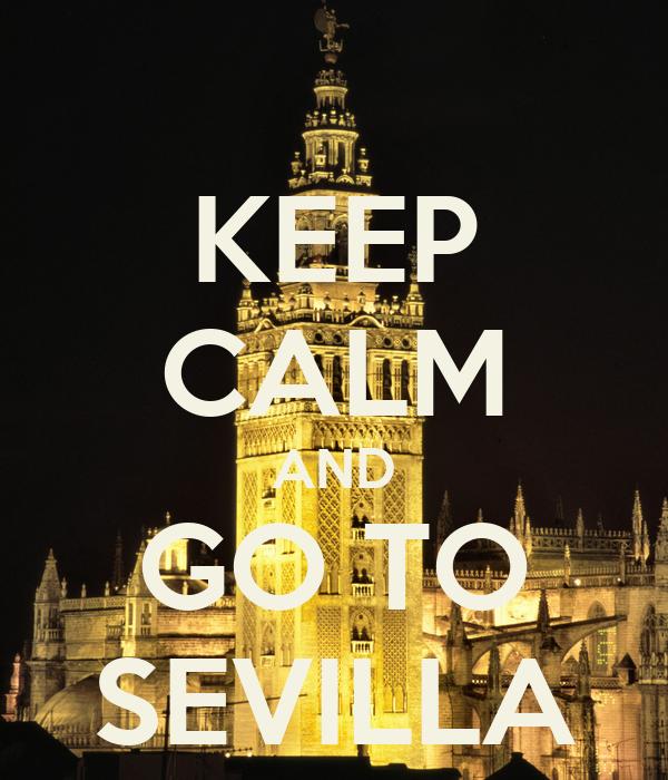 KEEP CALM AND GO TO SEVILLA