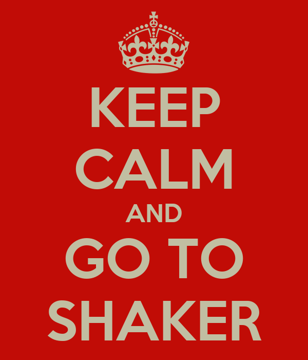 KEEP CALM AND GO TO SHAKER