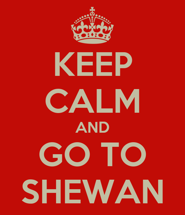 KEEP CALM AND GO TO SHEWAN