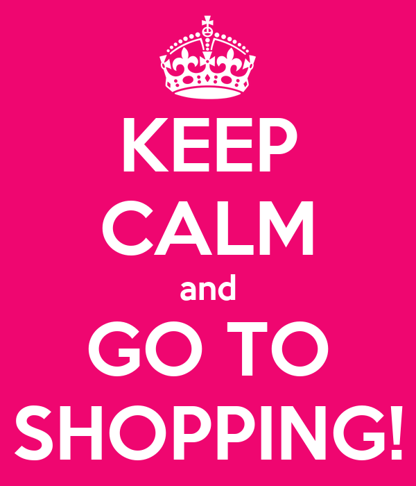 KEEP CALM and GO TO SHOPPING!