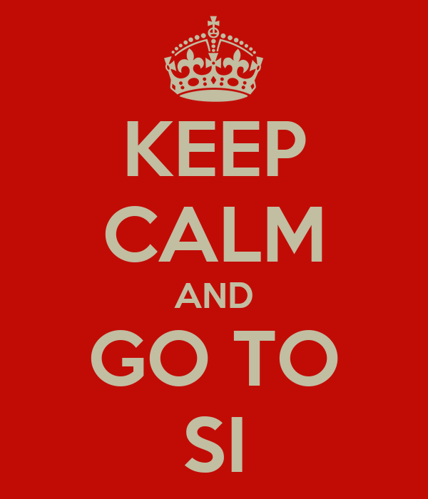 KEEP CALM AND GO TO SI