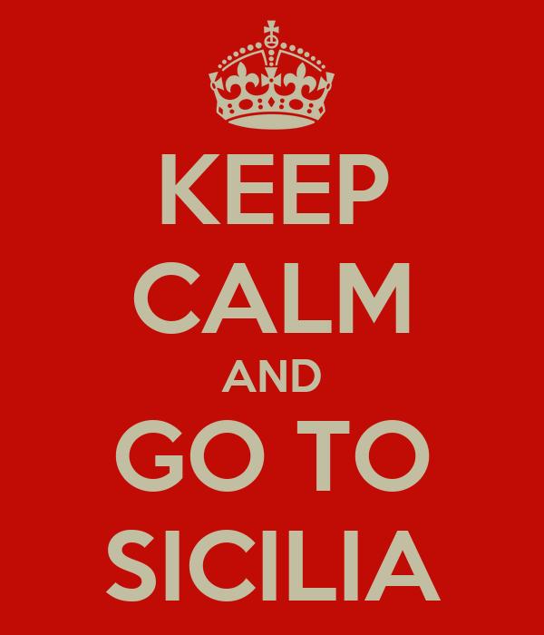 KEEP CALM AND GO TO SICILIA