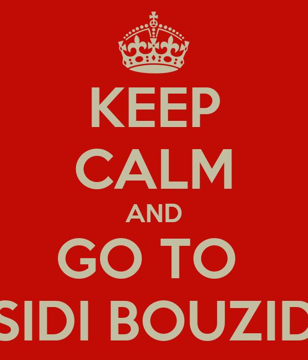 KEEP CALM AND GO TO  SIDI BOUZID