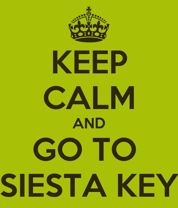 KEEP CALM AND GO TO  SIESTA KEY