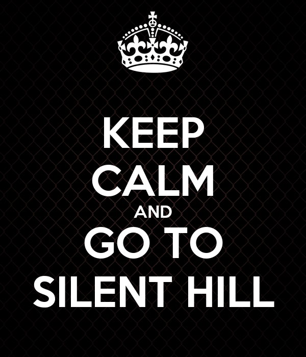 KEEP CALM AND GO TO SILENT HILL