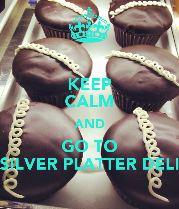 KEEP CALM AND GO TO SILVER PLATTER DELI