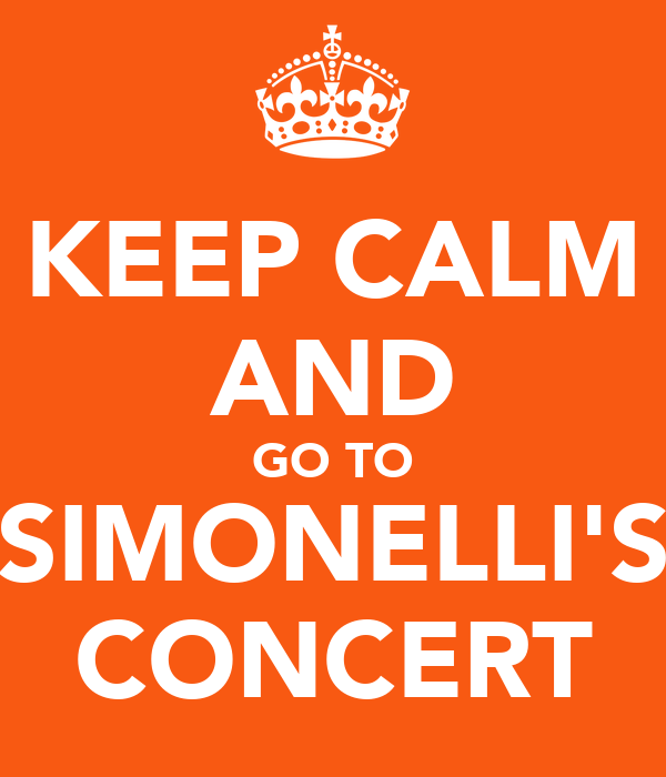 KEEP CALM AND GO TO SIMONELLI'S CONCERT