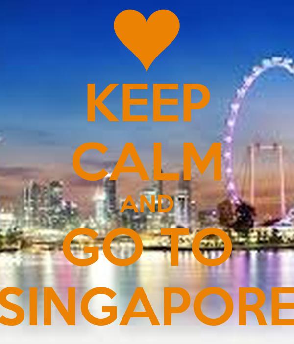 KEEP CALM AND GO TO SINGAPORE