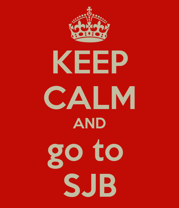 KEEP CALM AND go to  SJB