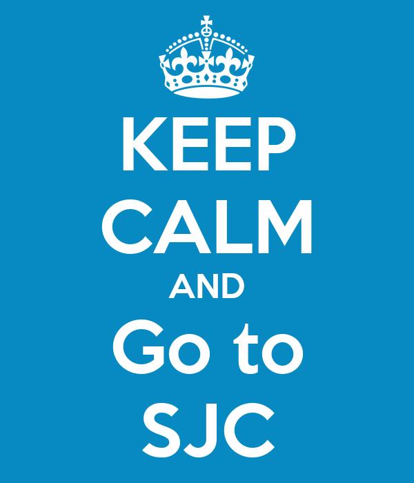 KEEP CALM AND Go to SJC
