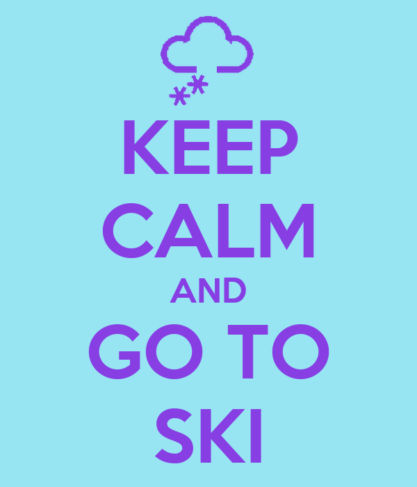 KEEP CALM AND GO TO SKI