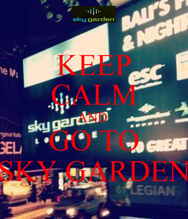KEEP CALM AND  GO TO SKY GARDEN