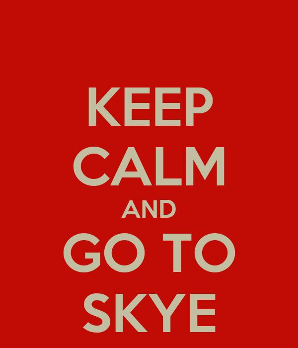 KEEP CALM AND GO TO SKYE