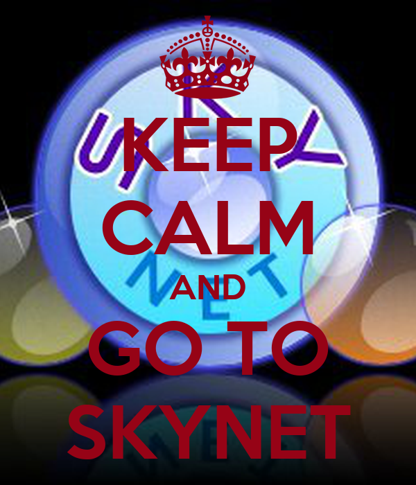 KEEP CALM AND GO TO SKYNET