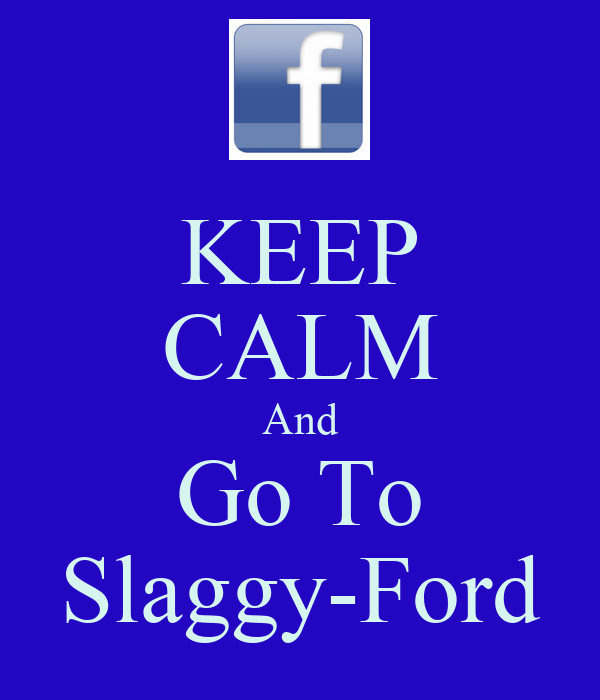 KEEP CALM And Go To Slaggy-Ford