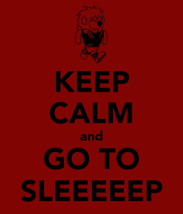 KEEP CALM and GO TO SLEEEEEP