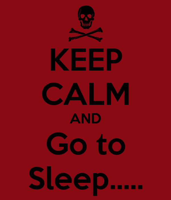 KEEP CALM AND Go to Sleep.....