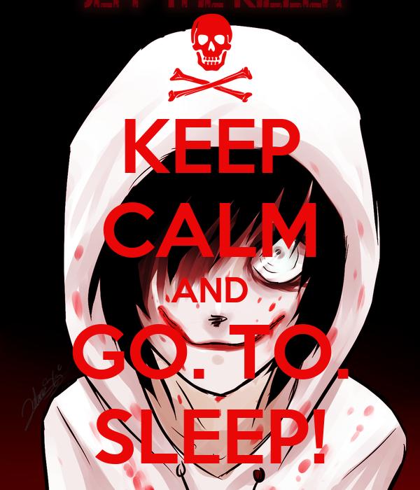 KEEP CALM AND GO. TO. SLEEP!