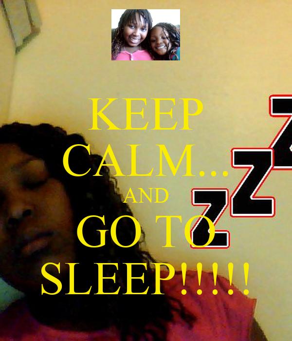 KEEP CALM... AND GO TO SLEEP!!!!!