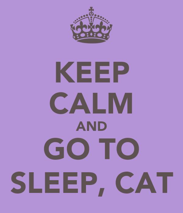 KEEP CALM AND GO TO SLEEP, CAT