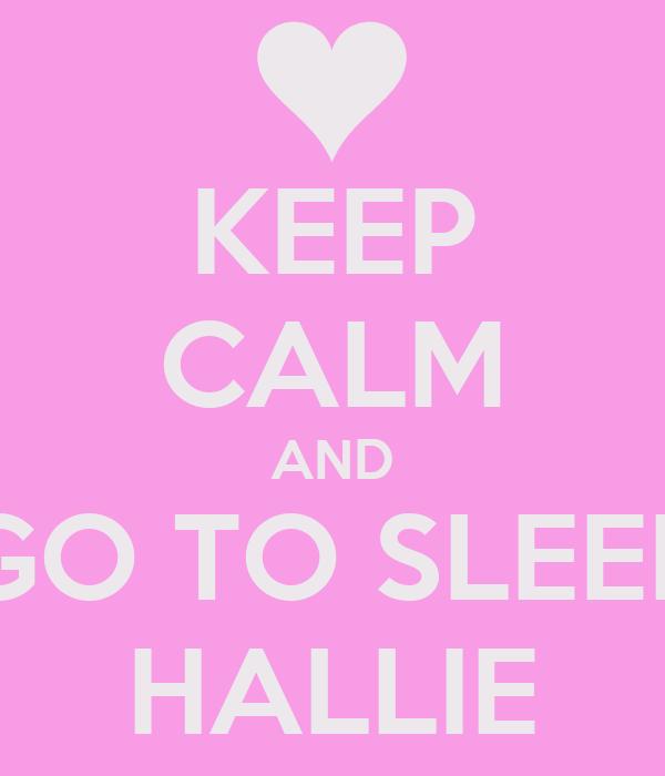 KEEP CALM AND GO TO SLEEP HALLIE