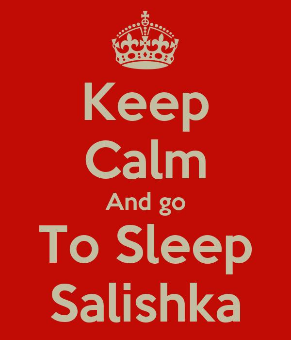 Keep Calm And go To Sleep Salishka