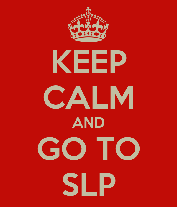 KEEP CALM AND GO TO SLP