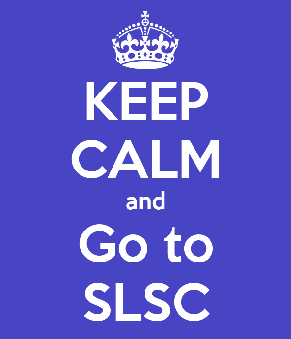 KEEP CALM and Go to SLSC