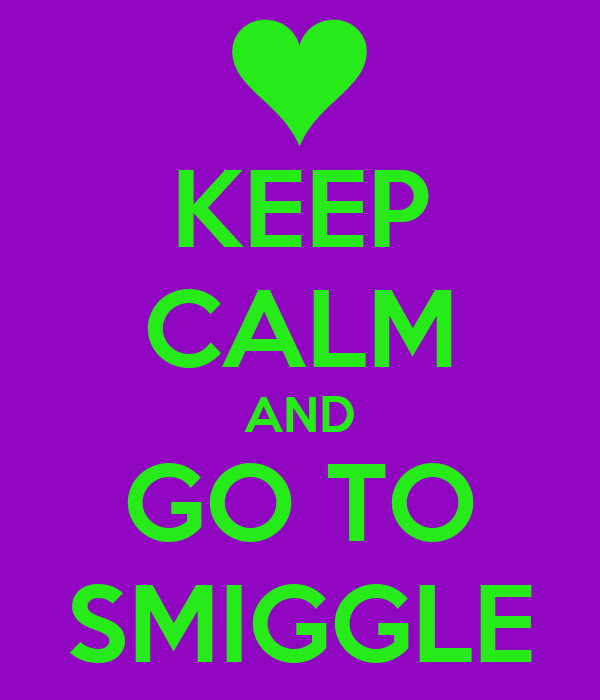 KEEP CALM AND GO TO SMIGGLE