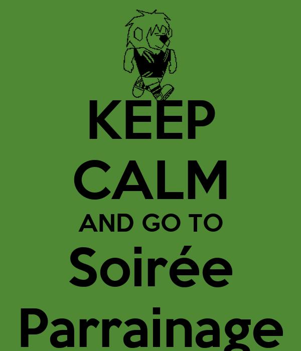 KEEP CALM AND GO TO Soirée Parrainage