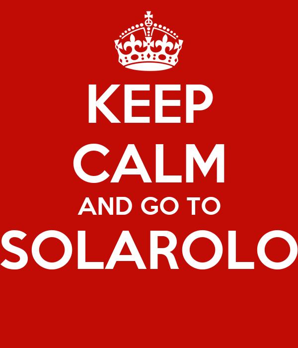 KEEP CALM AND GO TO SOLAROLO