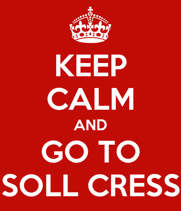 KEEP CALM AND GO TO SOLL CRESS