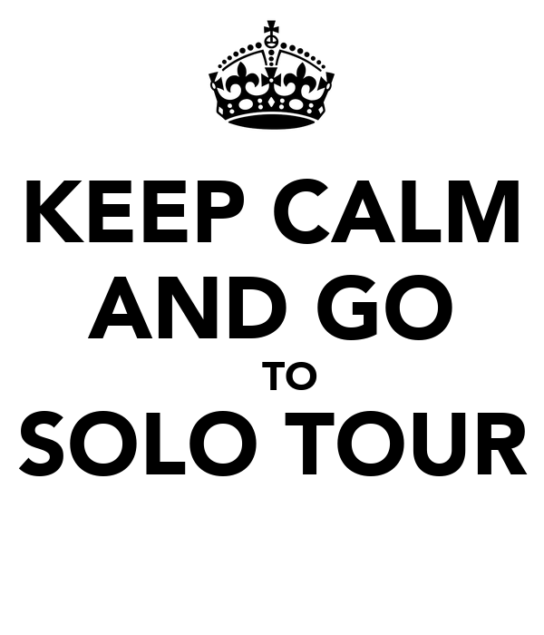 KEEP CALM AND GO    TO SOLO TOUR
