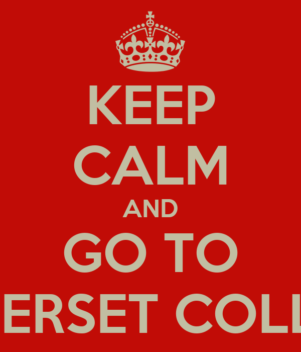 KEEP CALM AND GO TO SOMERSET COLLEGE