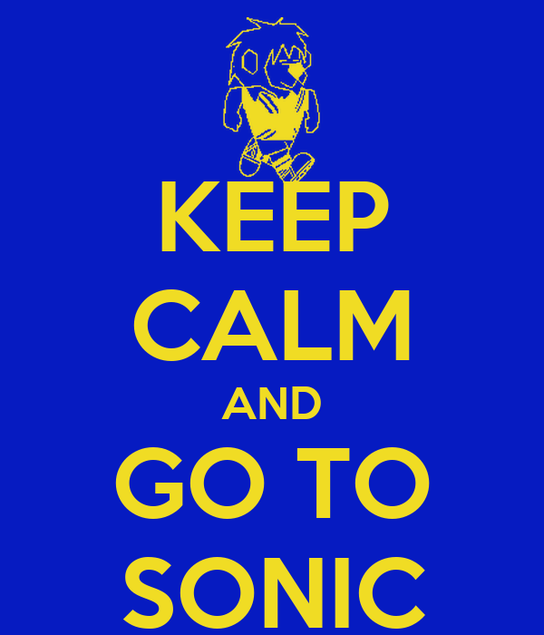 KEEP CALM AND GO TO SONIC