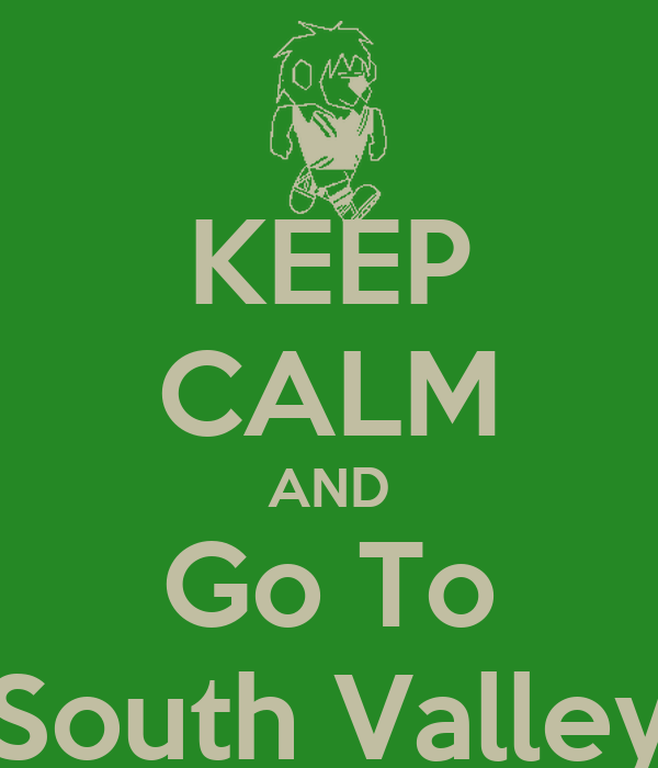 KEEP CALM AND Go To South Valley