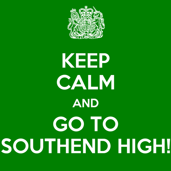 KEEP CALM AND GO TO SOUTHEND HIGH!