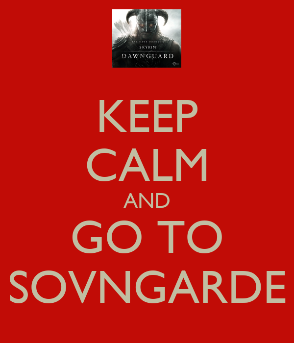 KEEP CALM AND GO TO SOVNGARDE
