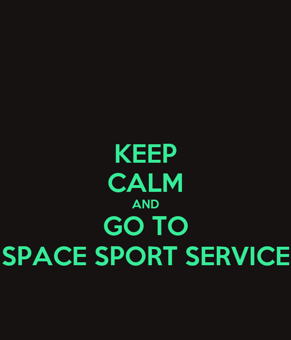 KEEP CALM AND GO TO SPACE SPORT SERVICE