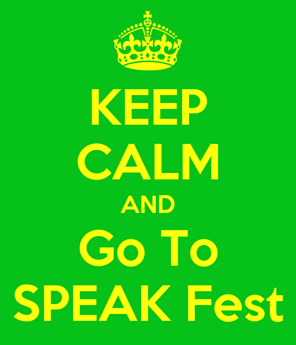 KEEP CALM AND Go To SPEAK Fest