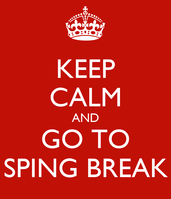 KEEP CALM AND GO TO SPING BREAK