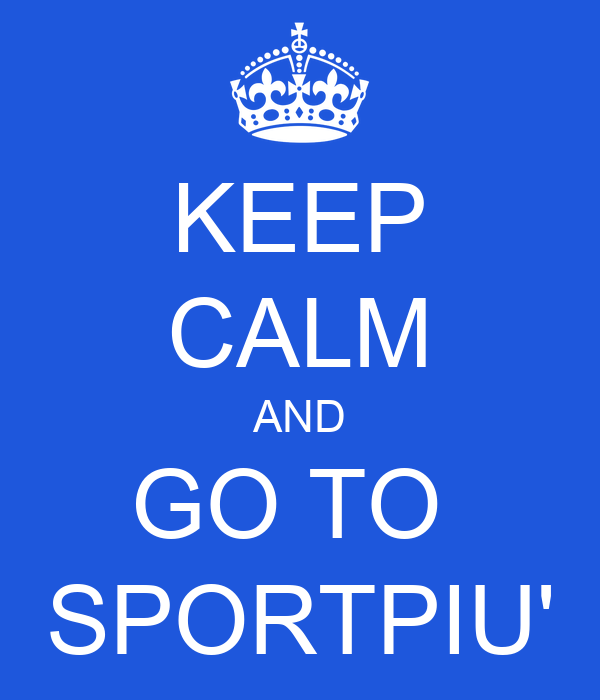 KEEP CALM AND GO TO  SPORTPIU'